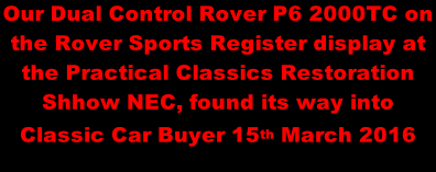 Our Dual Control Rover P6 2000TC on the Rover Sports Register display at the Practical Classics Restoration Shhow NEC, found its way into Classic Car Buyer 15th March 2016